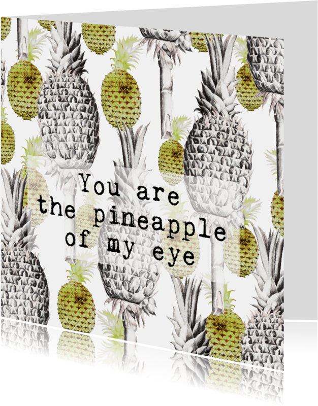 Liefde kaarten - Een kaart voor je lief 'YOU ARE THE PINEAPPLE OF MY EYE'