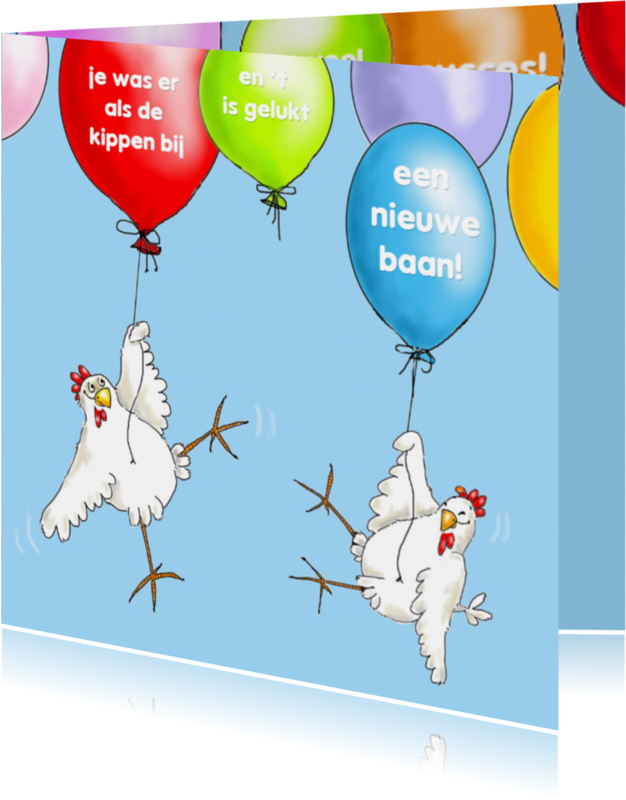 Felicitatiekaarten - je was er als de kippen bij