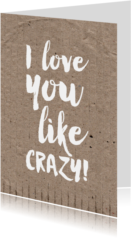 Liefde kaarten - Kaart I love you like crazy!
