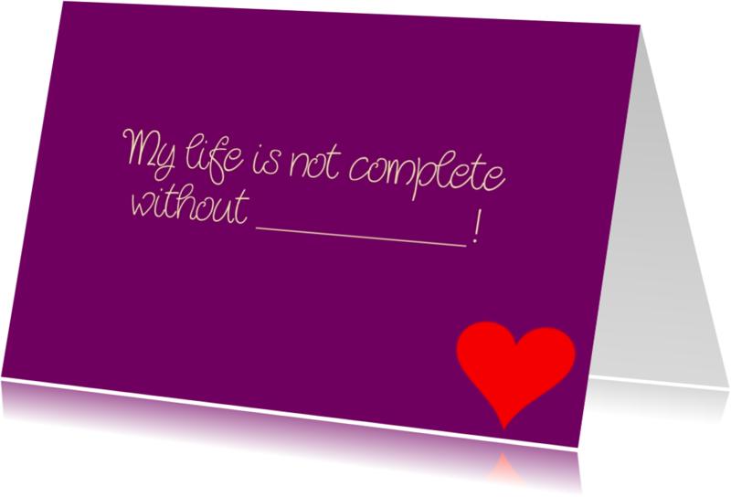 Liefde kaarten - My life is not complete