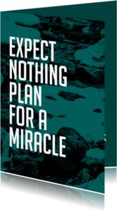Coachingskaarten - Coachingskaart Expect nothing, Plan for a miracle