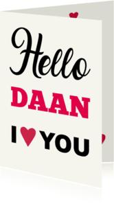 Liefde kaarten - Hello eigen naam ik hou van jou