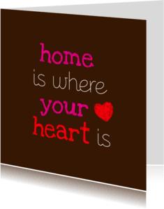 Spreukenkaarten - Home is where your heart is 1