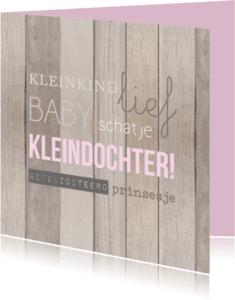 Felicitatiekaarten - Kleindochter hout tekst