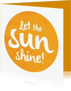 Spreukenkaarten - Let the sun shine!
