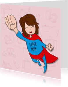 Moederdag kaarten - Moederdag - Super mom!
