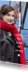 Rouwkaarten - Rouw bedankt only the good die young