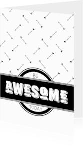 Spreukenkaarten - Spreukenkaart Be awesome today