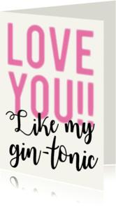 Liefde kaarten - Valentijn Love like gin tonic