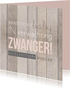 Felicitatiekaarten - Zwanger hout tekst